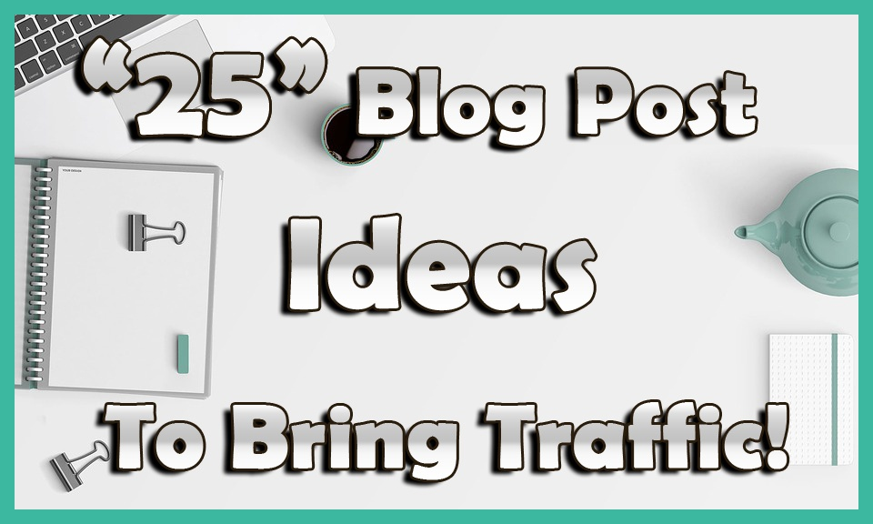 25 blog post ideas to bring traffic